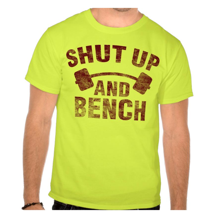 Shut Up And Bench T Shirt Gymprints Net
